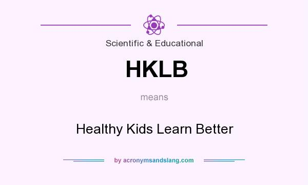 What does HKLB mean? It stands for Healthy Kids Learn Better