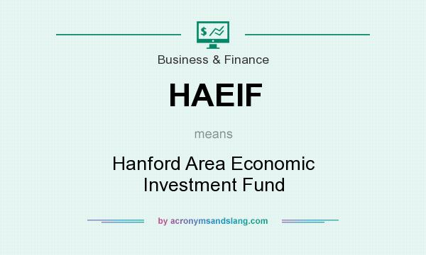 What does HAEIF mean? It stands for Hanford Area Economic Investment Fund