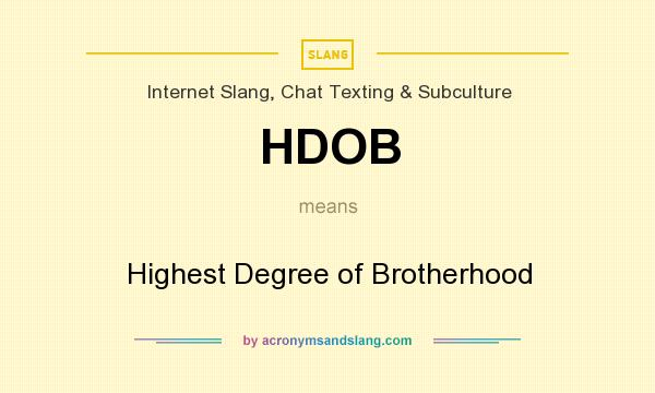 What does HDOB mean? It stands for Highest Degree of Brotherhood