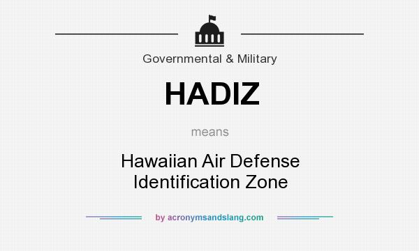 What does HADIZ mean? It stands for Hawaiian Air Defense Identification Zone