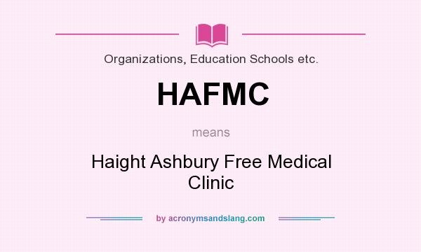 What does HAFMC mean? It stands for Haight Ashbury Free Medical Clinic