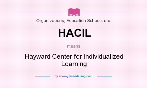 What does HACIL mean? It stands for Hayward Center for Individualized Learning