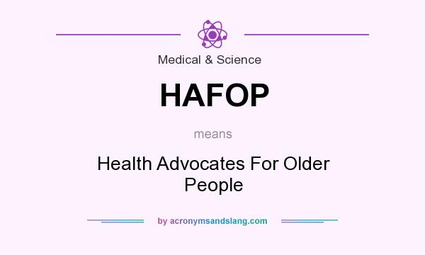 What does HAFOP mean? It stands for Health Advocates For Older People