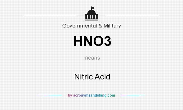 What does HNO3 mean? It stands for Nitric Acid