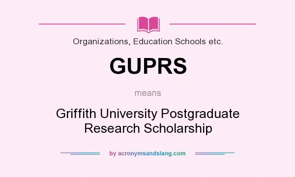 What does GUPRS mean? It stands for Griffith University Postgraduate Research Scholarship