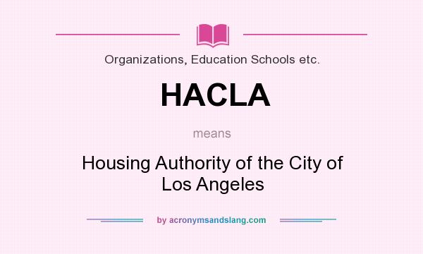 What does HACLA mean? It stands for Housing Authority of the City of Los Angeles