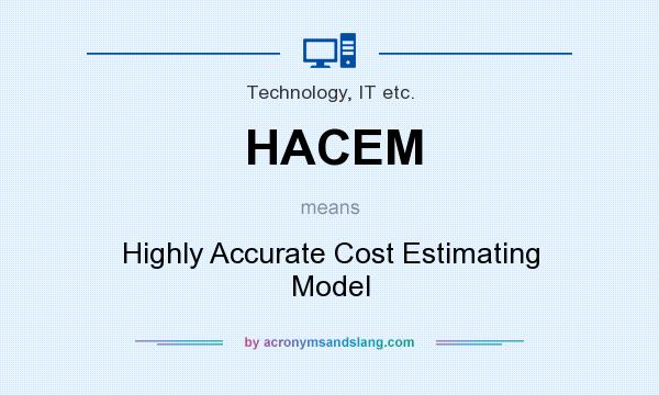 What does HACEM mean? It stands for Highly Accurate Cost Estimating Model