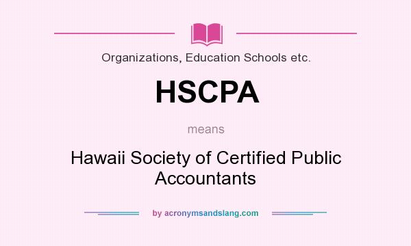 What does HSCPA mean? It stands for Hawaii Society of Certified Public Accountants