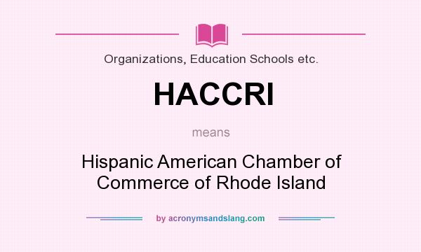 What does HACCRI mean? It stands for Hispanic American Chamber of Commerce of Rhode Island