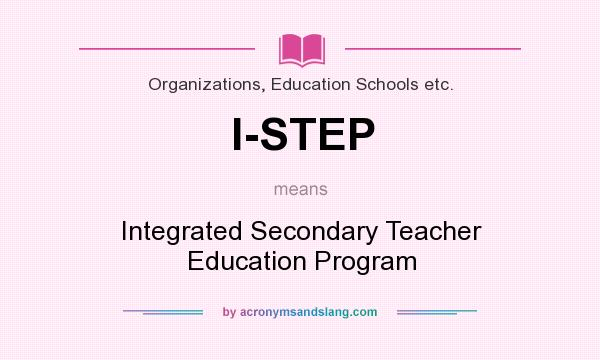What does I-STEP mean? It stands for Integrated Secondary Teacher Education Program