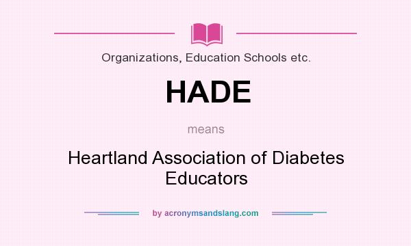 What does HADE mean? It stands for Heartland Association of Diabetes Educators