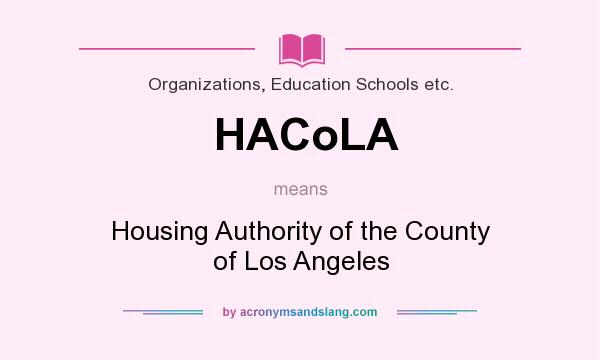 What does HACoLA mean? It stands for Housing Authority of the County of Los Angeles