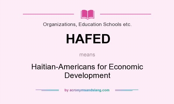 What does HAFED mean? It stands for Haitian-Americans for Economic Development