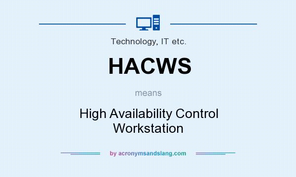 What does HACWS mean? It stands for High Availability Control Workstation