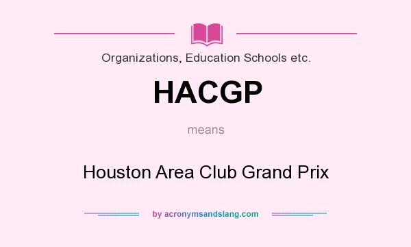 What does HACGP mean? It stands for Houston Area Club Grand Prix