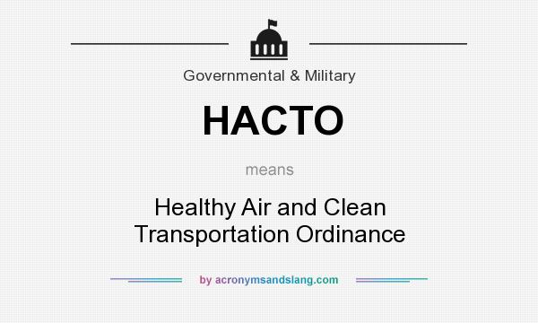 What does HACTO mean? It stands for Healthy Air and Clean Transportation Ordinance