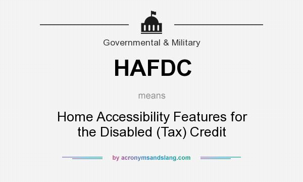 What does HAFDC mean? It stands for Home Accessibility Features for the Disabled (Tax) Credit