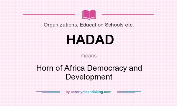 What does HADAD mean? It stands for Horn of Africa Democracy and Development