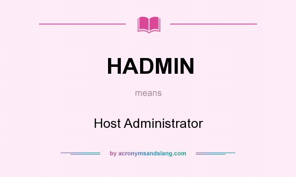 What does HADMIN mean? It stands for Host Administrator