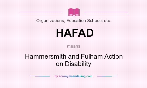 What does HAFAD mean? It stands for Hammersmith and Fulham Action on Disability