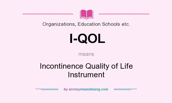 What does I-QOL mean? It stands for Incontinence Quality of Life Instrument