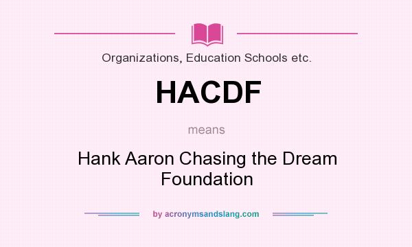 What does HACDF mean? It stands for Hank Aaron Chasing the Dream Foundation