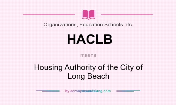 What does HACLB mean? It stands for Housing Authority of the City of Long Beach