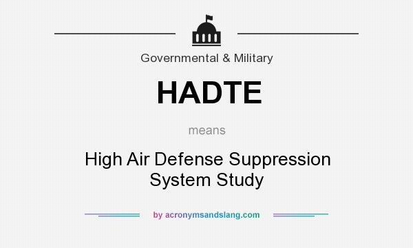 What does HADTE mean? It stands for High Air Defense Suppression System Study