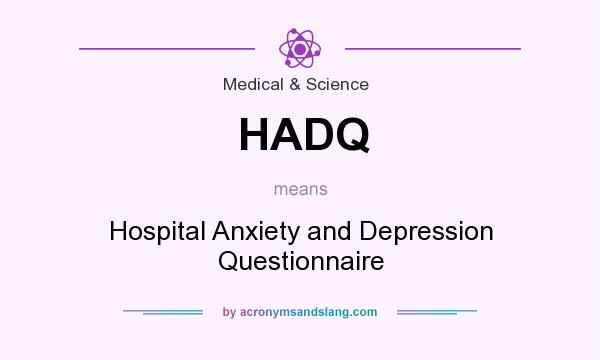 What does HADQ mean? It stands for Hospital Anxiety and Depression Questionnaire