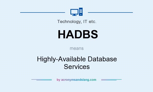 What does HADBS mean? It stands for Highly-Available Database Services