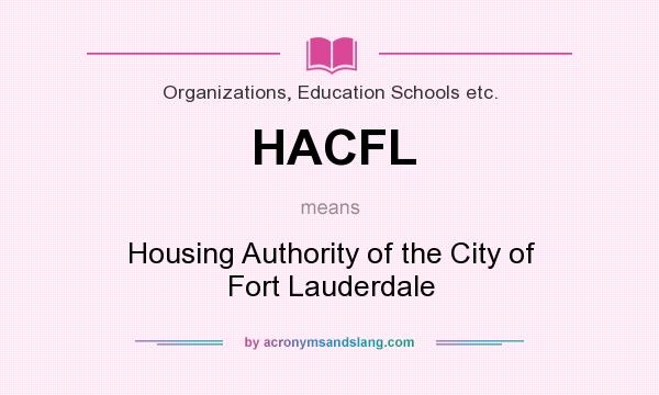 What does HACFL mean? It stands for Housing Authority of the City of Fort Lauderdale