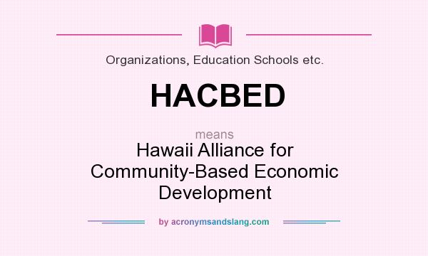 What does HACBED mean? It stands for Hawaii Alliance for Community-Based Economic Development