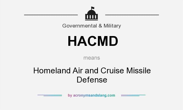What does HACMD mean? It stands for Homeland Air and Cruise Missile Defense