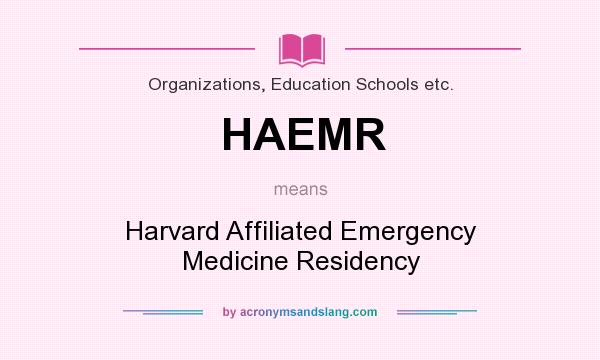 What does HAEMR mean? It stands for Harvard Affiliated Emergency Medicine Residency