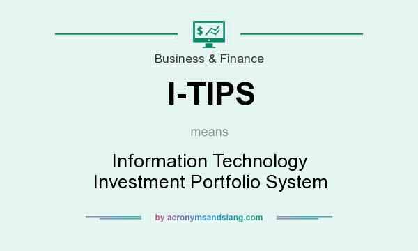What does I-TIPS mean? It stands for Information Technology Investment Portfolio System