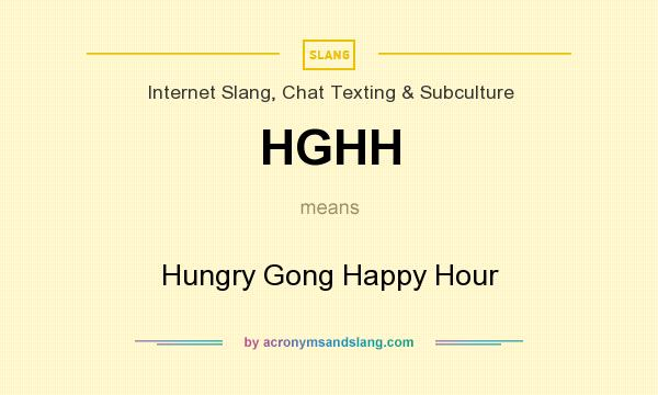What does HGHH mean? It stands for Hungry Gong Happy Hour
