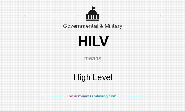 What does HILV mean? It stands for High Level