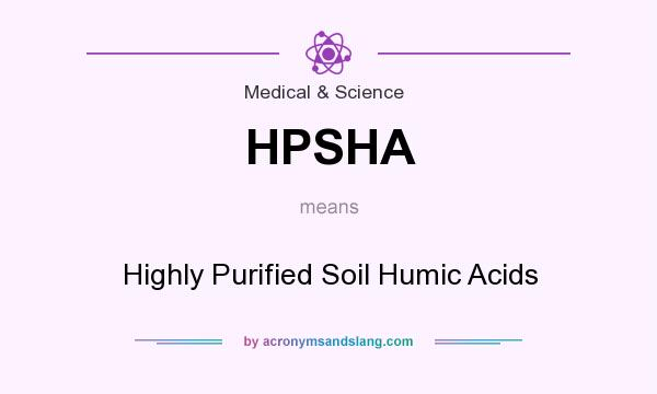 What does HPSHA mean? It stands for Highly Purified Soil Humic Acids