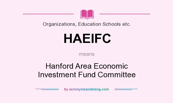 What does HAEIFC mean? It stands for Hanford Area Economic Investment Fund Committee