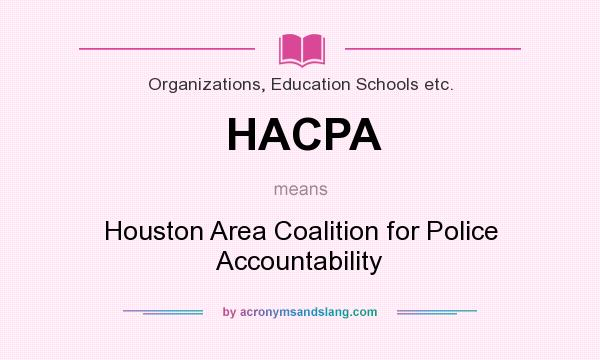 What does HACPA mean? It stands for Houston Area Coalition for Police Accountability