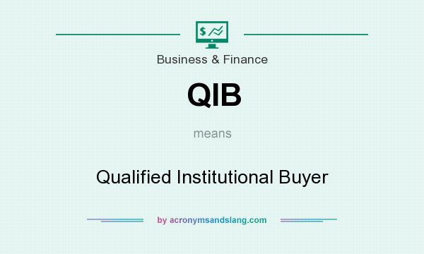 What does QIB mean? It stands for Qualified Institutional Buyer