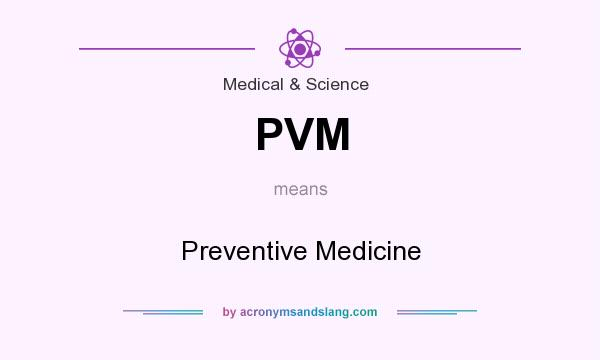 What does PVM mean? It stands for Preventive Medicine