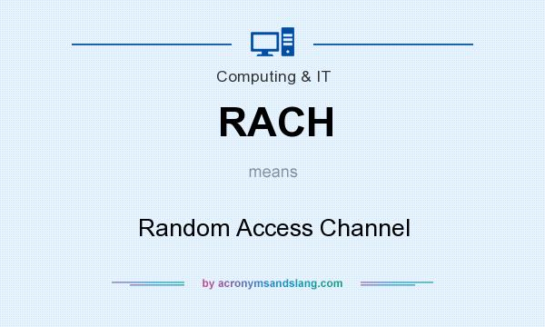 What does RACH mean? It stands for Random Access Channel