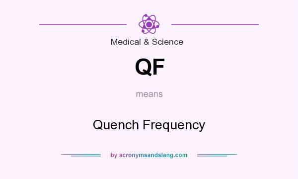 What does QF mean? It stands for Quench Frequency