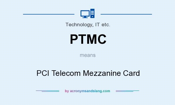 What does PTMC mean? It stands for PCI Telecom Mezzanine Card