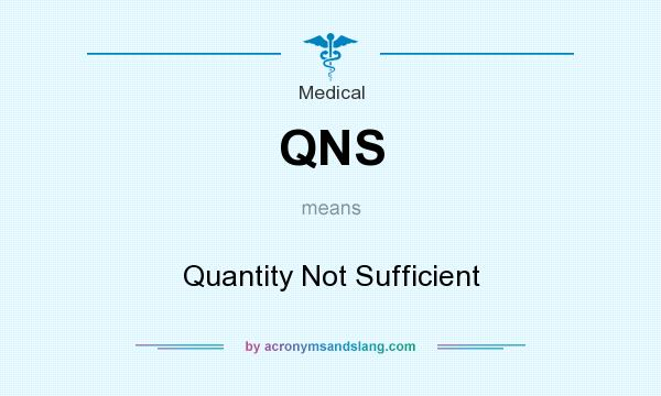 What does QNS mean? It stands for Quantity Not Sufficient