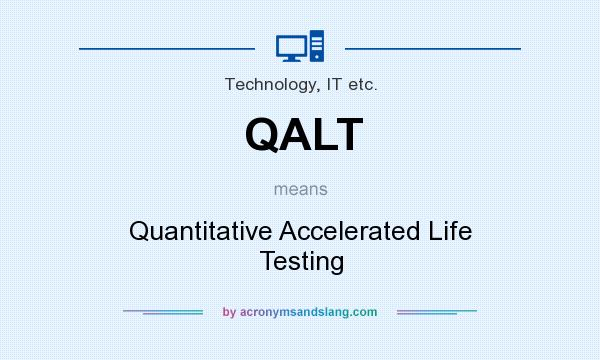 What does QALT mean? It stands for Quantitative Accelerated Life Testing