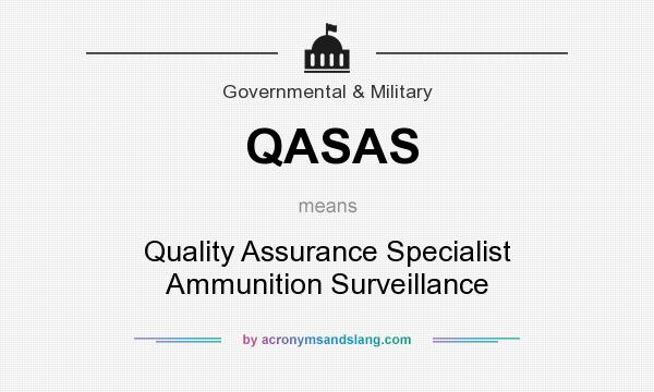 What does QASAS mean? It stands for Quality Assurance Specialist Ammunition Surveillance