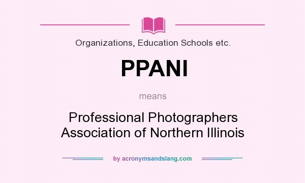 What does PPANI mean? It stands for Professional Photographers Association of Northern Illinois