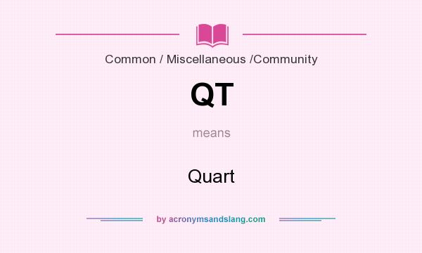 What does QT mean? It stands for Quart